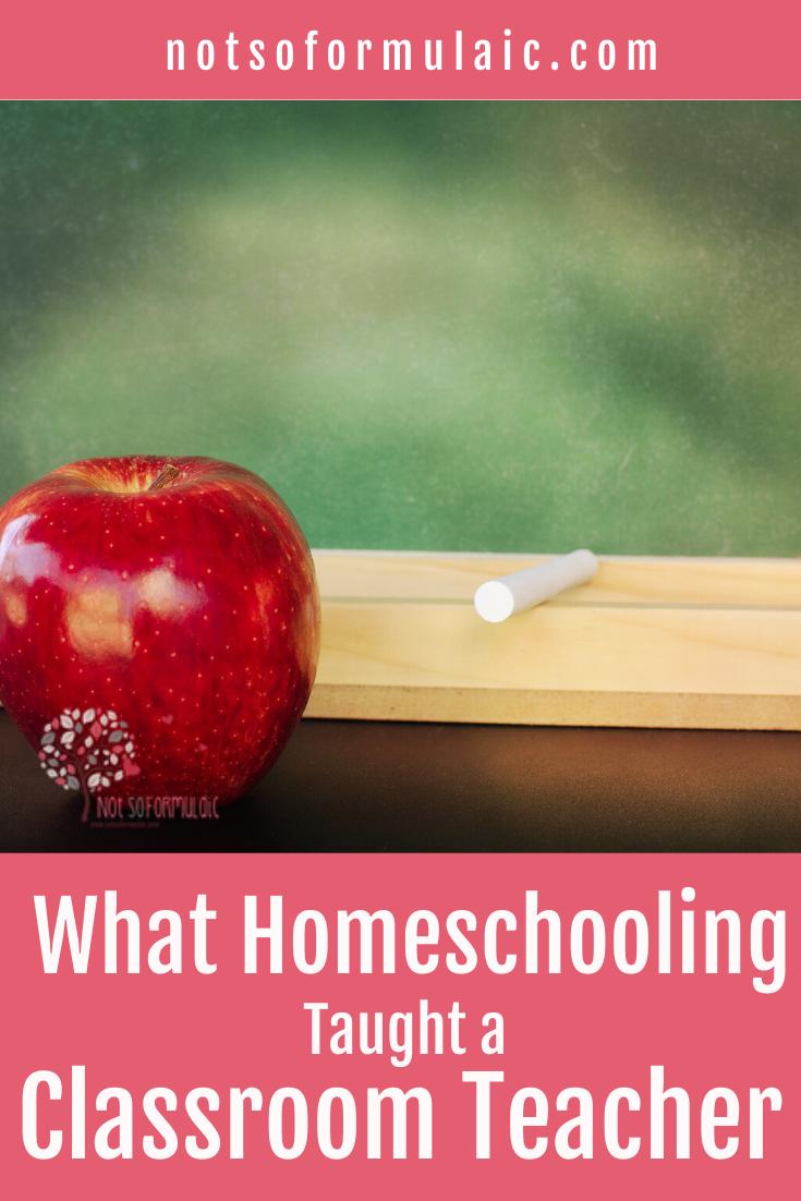 Classroom Teacher Homeschooling Pin - 5 Things Homeschooling Taught A Classroom Teacher - Gifted/2e Education