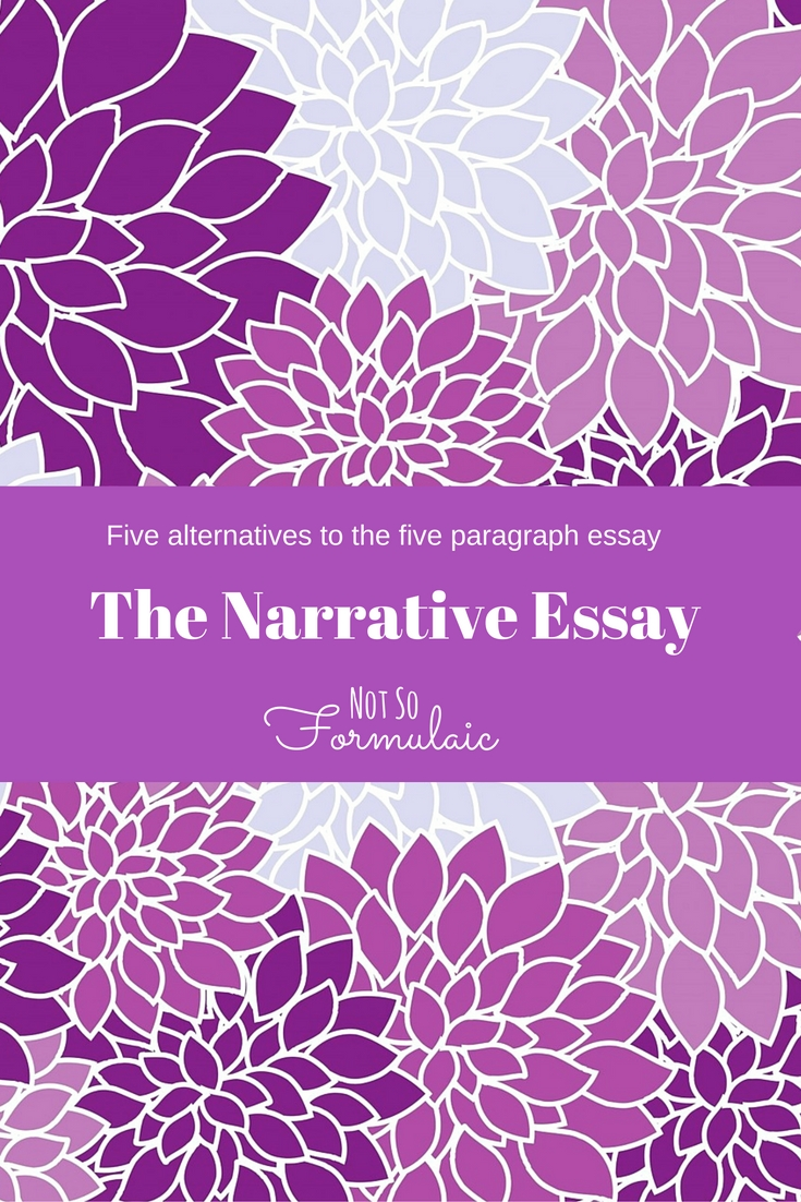 The Narrative Essay Creates An Emotional Connection Between The Reader And The Writer Through Shared Stories Here 039 S The Second Of Five Alternatives To The Five Paragraph Essay - Five Alternatives To The Five Paragraph Essay: Writing The Narrative Essay - Gifted/2e Education