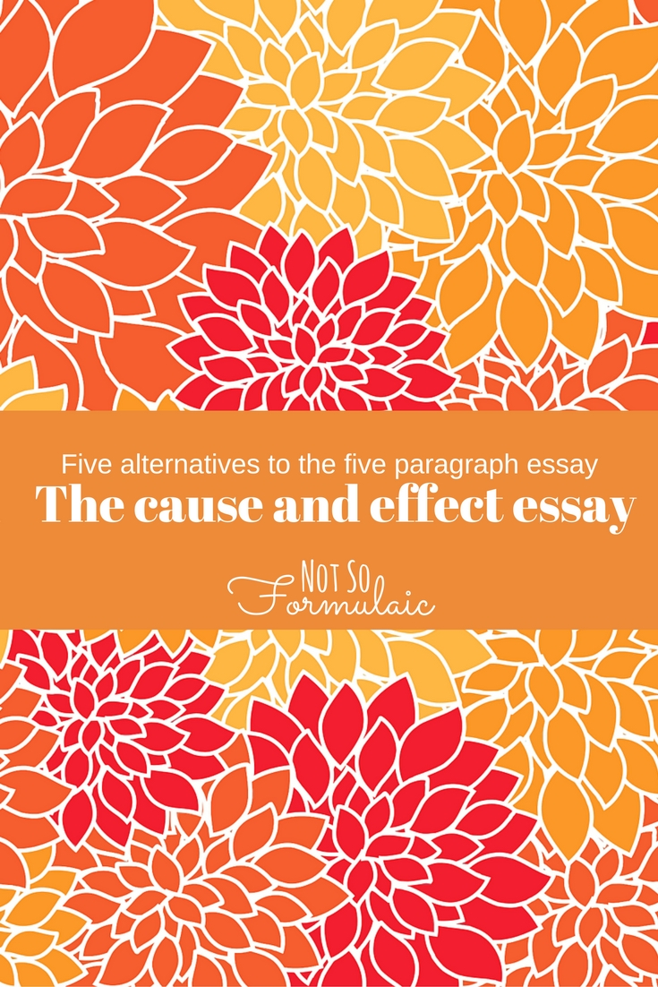 The Cause And Effect Essay Another Alternative To The Five Paragraph Essay - Five Alternatives To The Five Paragraph Essay:  Writing The Cause And Effect Essay - Gifted/2e Education