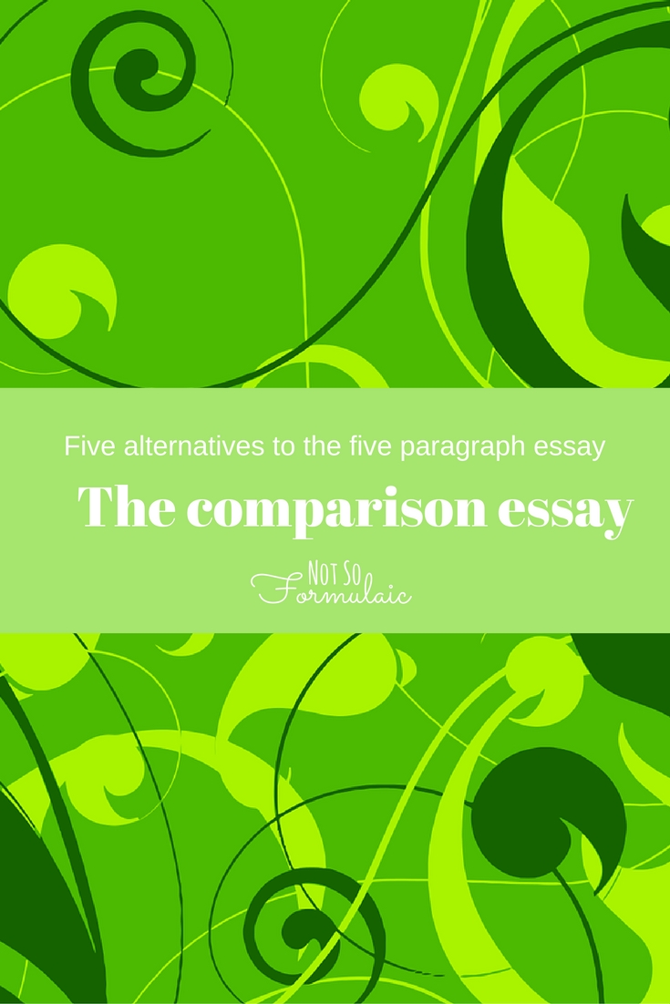 The Comparison Essay One Of Five Alternatives To The Five Paragraph Essay - Five Alternatives To The Five Paragraph Essay: Writing The Comparison Essay - Gifted/2e Education