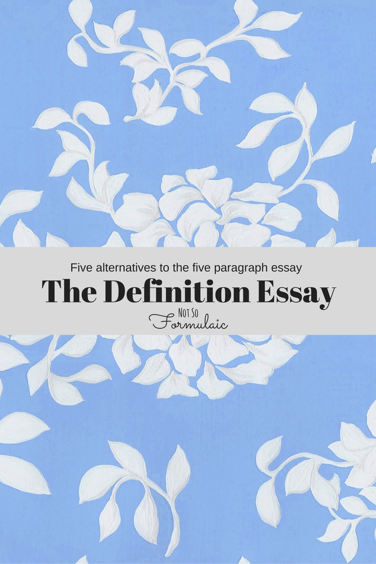 The Definition Essay Uses Vivid Details Shared Experiences Comparison And Other Techniques To Define A Topic From All Sides One Of The Five Alternatives To The Five Paragraph Essay - Five Alternatives To The Five Paragraph Essay - The Definition Essay - Gifted/2e Education