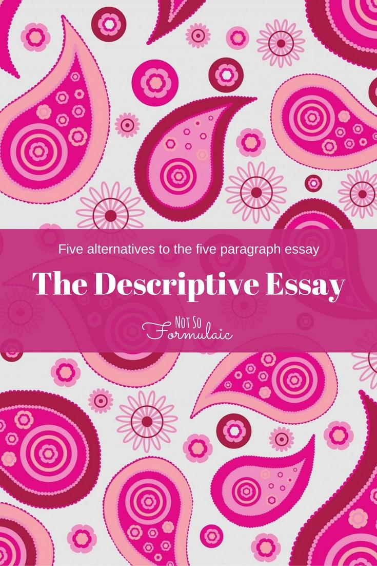 Descriptive Essays - Five Alternatives To The Five Paragraph Essay: Writing The Descriptive Essay - Gifted/2e Education