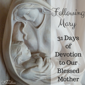 Following Mary - Following Mary:  31 Days Of Devotion To Our Blessed Mother