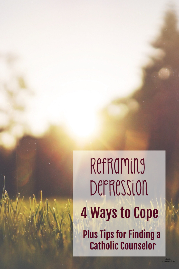 Depression Is Real You Don 039 T Have To Struggle Alone Here Are Four Tips For Reframing Depression Plus Tips On Finding A Catholic Counselor - Reframing Depression: 4 Ways To Cope, And How To Find A Catholic Counselor - Gifted/2e Parenting