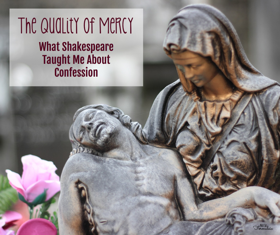 Mercy - The Quality Of Mercy: What Shakespeare Taught Me About Confession - Catholic Motherhood