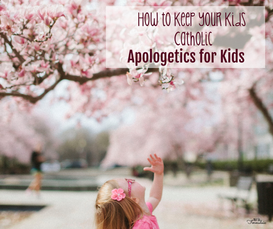 Apologetics - How To Keep Your Kids Catholic: Apologetics For Kids - Gifted/2e Faith Formation