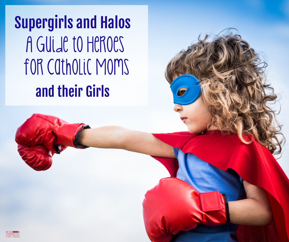 Supergirlsandhalos - Supergirls And Halos: A Guide To Heroes For Catholic Moms (and Their Girls) - Gifted/2e Faith Formation