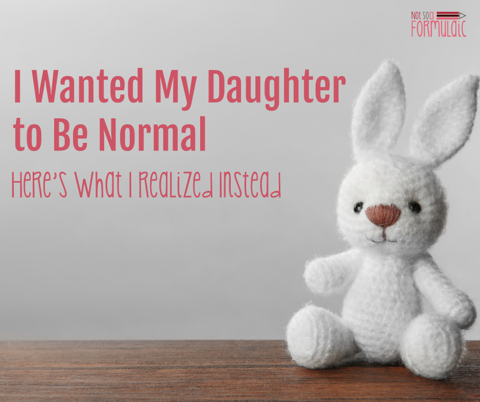 Daughtertobenormal 2 - I Wanted My Daughter To Be Normal. Here's What I Realized Instead. - Gifted/2e Parenting