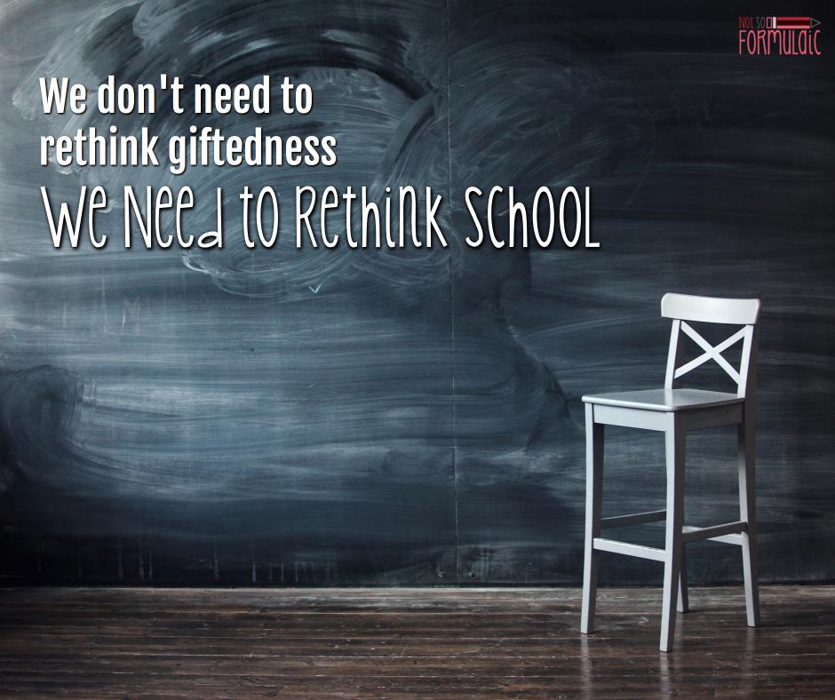 Rethinkgiftednessrethinkschool - We Don't Need To Rethink Giftedness. We Need To Rethink School. - Gifted/2e Education