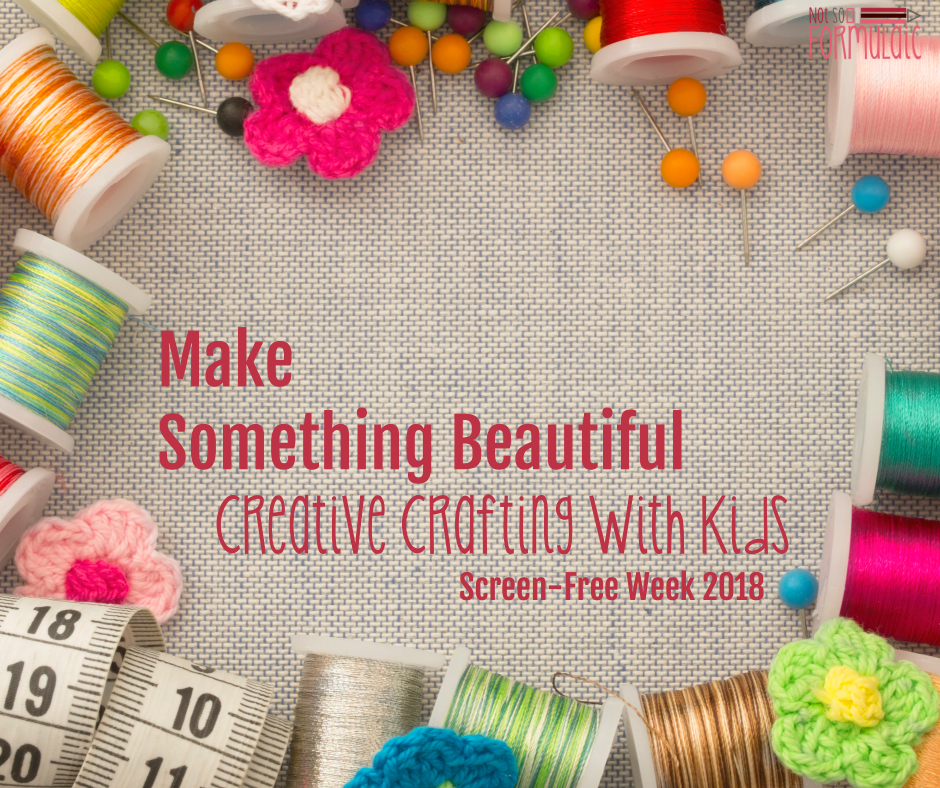 Crafting With Kids Facebook - Make Something Beautiful: Creative Crafting For Kids (screen-free Week 2018) - Gifted/2e Parenting