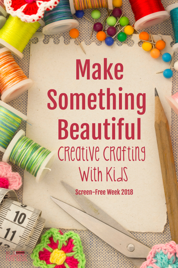 It 039 S Screenfreeweek 2018 And Today I 039 M Sharing How To Make Something Beautiful Get Off Those Screens And Do Some Creative Crafting With Your Kids - Make Something Beautiful: Creative Crafting For Kids (screen-free Week 2018) - Gifted/2e Parenting