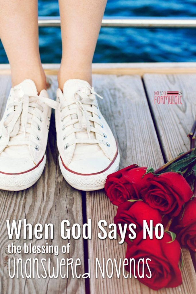 Sometimes God Says No That 039 S When We See Immense Blessings In Those Unanswered Prayers And Novenas - Don't You Dare Give Up When God Says No (the Incredible Blessing Of Unanswered Novenas) - Gifted/2e Faith Formation