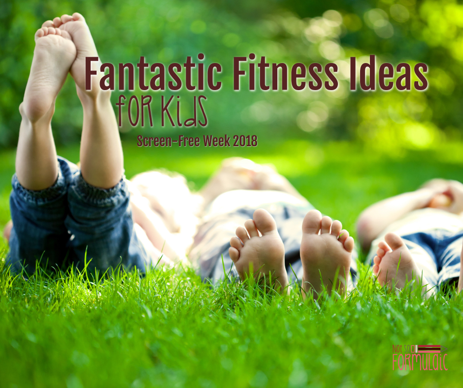 Fitness Ideas For Kids - Get Outside And Be Active: Fantastic Fitness Ideas For Kids (screen-free Week 2018) - Gifted/2e Parenting