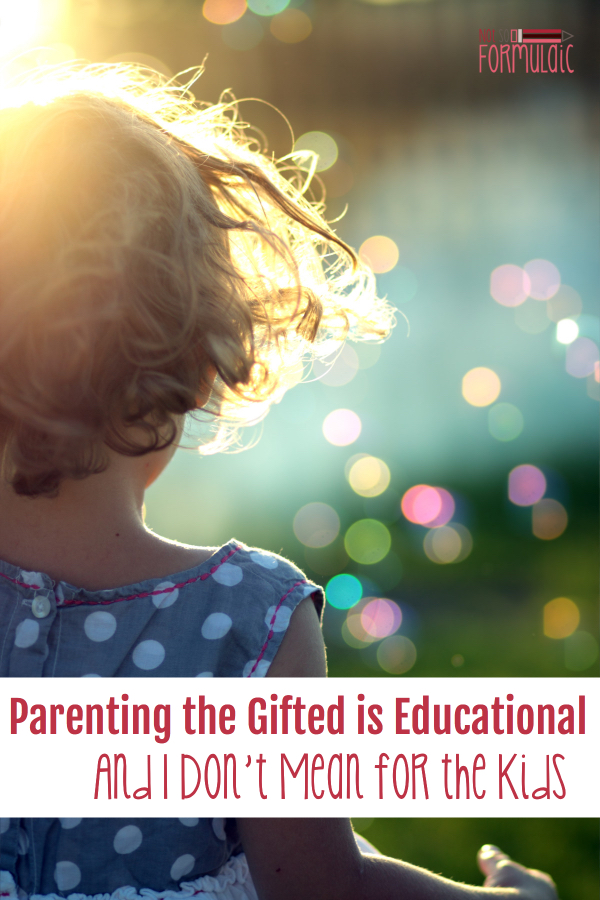 Parentingthegiftediseducationalpin - Parenting The Gifted Is Educational, And I Don't Mean For The Kids - Gifted/2e Parenting
