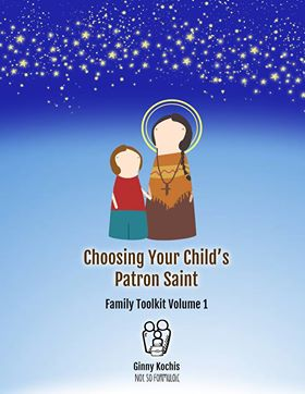 Ccps - Choosing Your Child's Patron Saint (family Toolkit Volume 1)