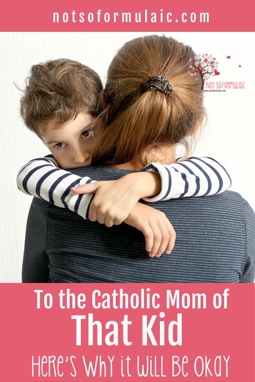 "Catholic Mom Of That Kid - To The Catholic Mom Raising ""that Kid"" - Gifted/2e Parenting"